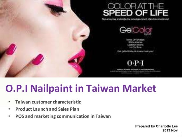 O.P.I Nailpaint in Taiwan Market • • •  Taiwan customer characteristic Product Launch and Sales Plan POS and marketing com...