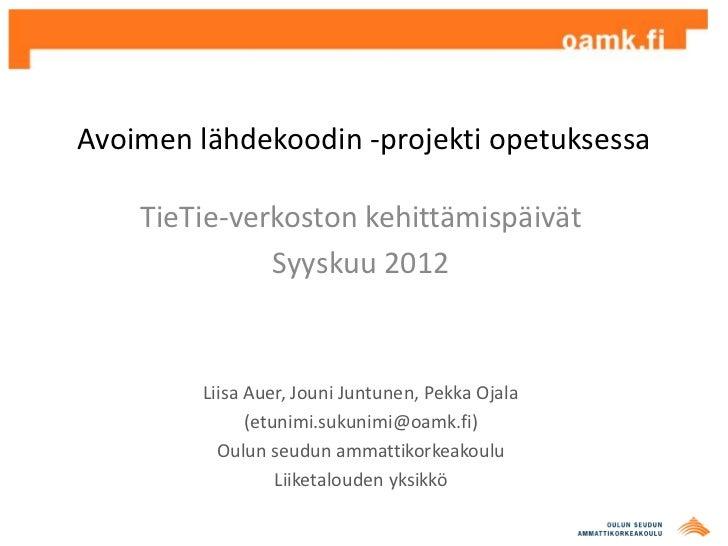 Avoimen lähdekoodin -projekti opetuksessa    TieTie-verkoston kehittämispäivät              Syyskuu 2012        Liisa Auer...