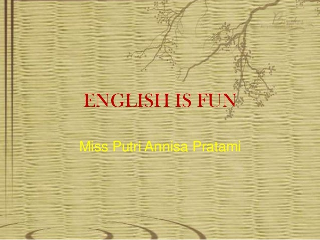 ENGLISH IS FUNMiss Putri Annisa Pratami
