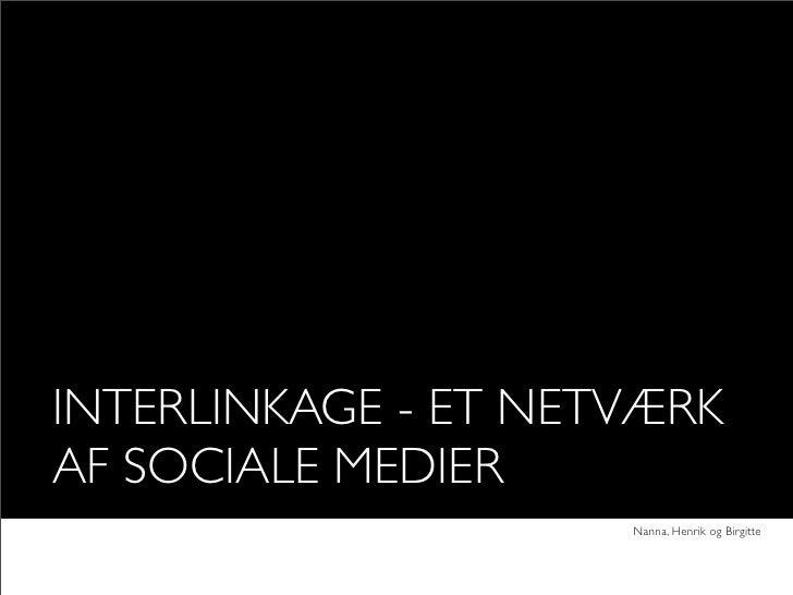 INTERLINKAGE - ET NETVÆRKAF SOCIALE MEDIER                     Nanna, Henrik og Birgitte