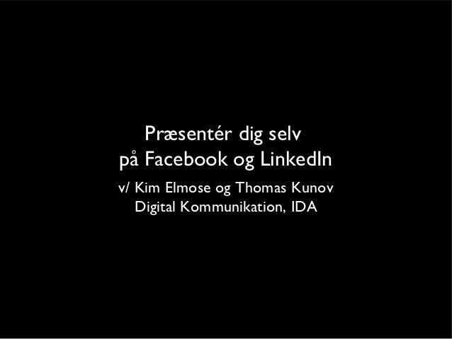 Præsentér dig selvpå Facebook og LinkedInv/ Kim Elmose og Thomas Kunov   Digital Kommunikation, IDA