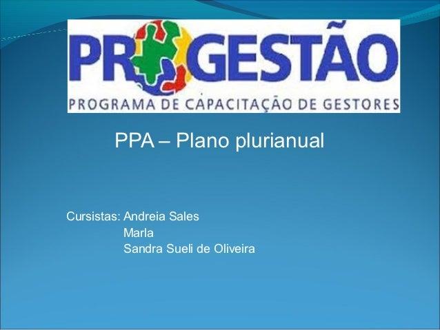 PPA – Plano plurianualCursistas: Andreia Sales           Marla           Sandra Sueli de Oliveira