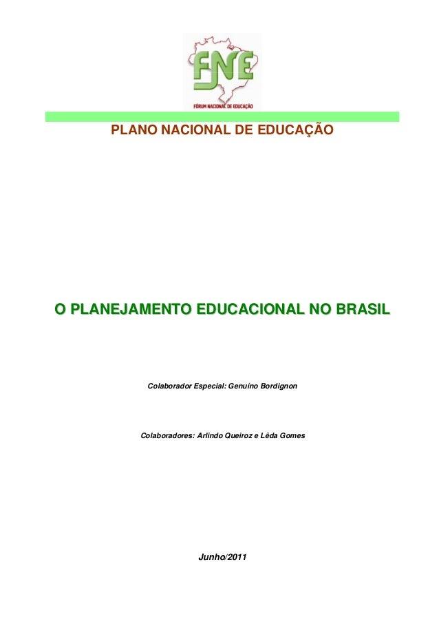 PLANO NACIONAL DE EDUCAÇÃO OO PPLLAANNEEJJAAMMEENNTTOO EEDDUUCCAACCIIOONNAALL NNOO BBRRAASSIILL Colaborador Especial: Genu...