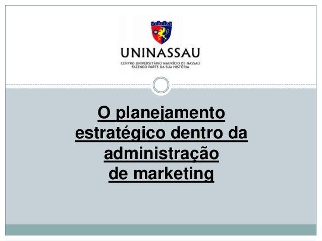O planejamento  estratégico dentro da  administração  de marketing