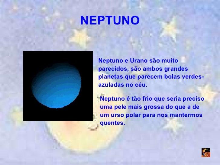 NEPTUNO Neptuno e Urano são muito parecidos, são ambos grandes planetas que parecem bolas verdes-azuladas no céu. Neptuno ...