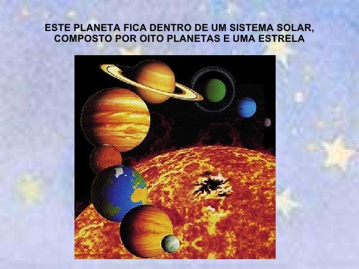 ESTE PLANETA FICA DENTRO DE UM SISTEMA SOLAR, COMPOSTO POR OITO PLANETAS E UMA ESTRELA