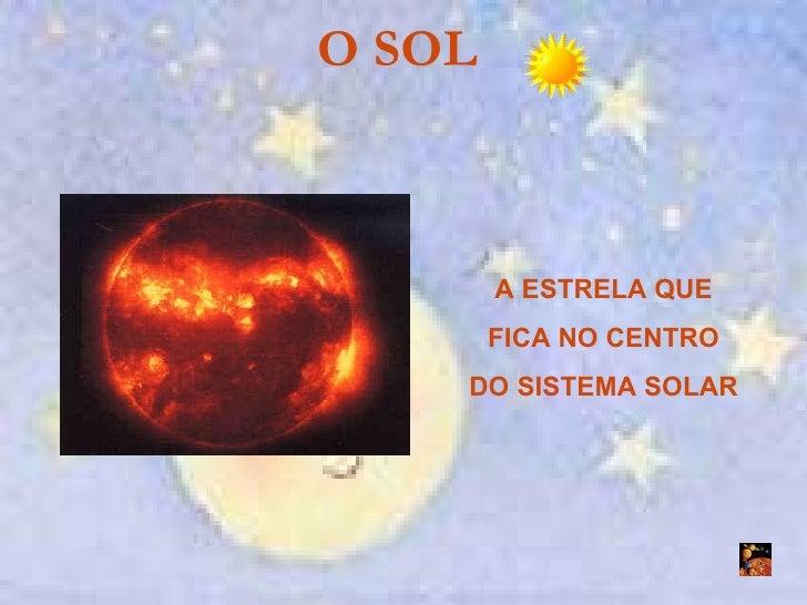 O SOL   A ESTRELA QUE FICA NO CENTRO DO SISTEMA SOLAR