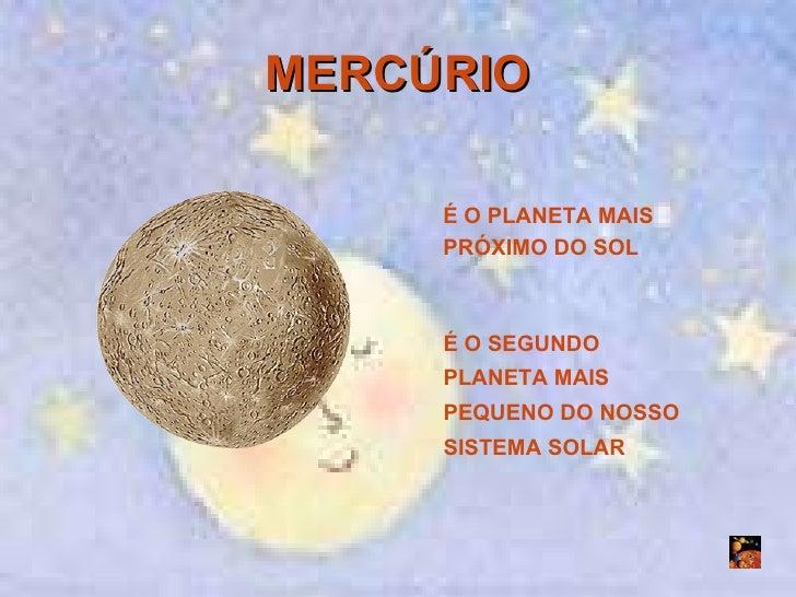 MERCÚRIO É O PLANETA MAIS PRÓXIMO DO SOL É O SEGUNDO PLANETA MAIS PEQUENO DO NOSSO SISTEMA SOLAR