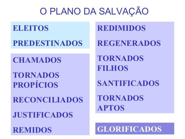 O PLANO DA SALVAÇÃO ELEITOS PREDESTINADOS REDIMIDOS REGENERADOS TORNADOS FILHOS SANTIFICADOS TORNADOS APTOS CHAMADOS TORNA...