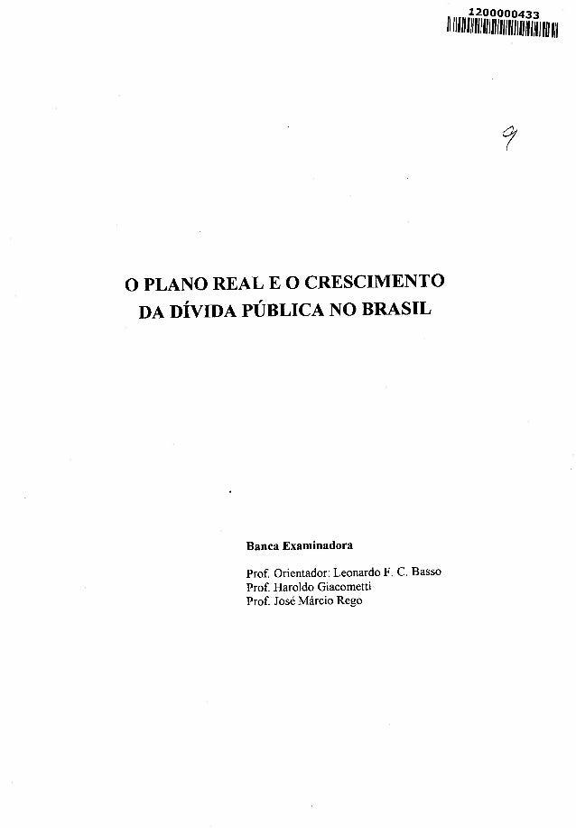 o PLANO REAL E O CRESCIMENTO DA DÍVIDA PÚBLICA NO BRASIL Banca Examinadora Prof. Orientador: Leonardo F. C. Basso Prof. Ha...