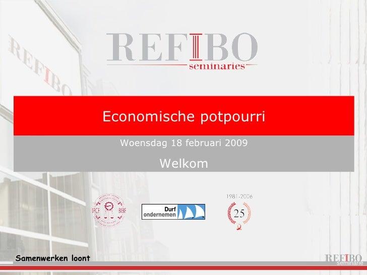 Economische potpourri Woensdag 18 februari 2009 Welkom