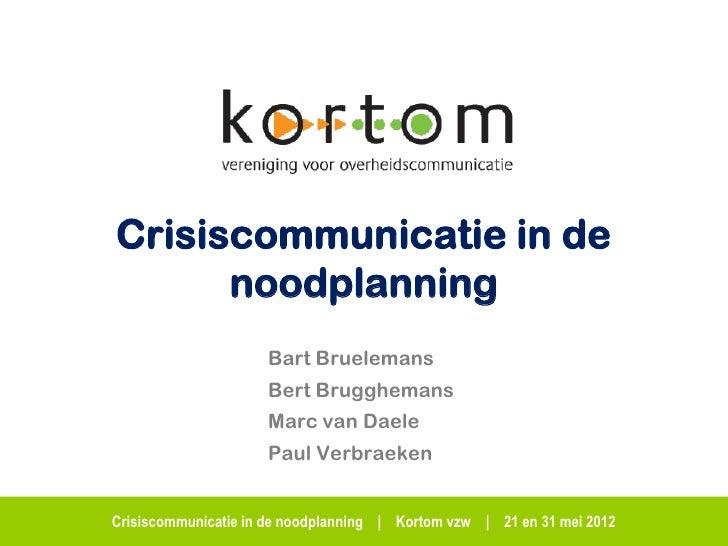 Crisiscommunicatie in de      noodplanning                     Bart Bruelemans                     Bert Brugghemans       ...