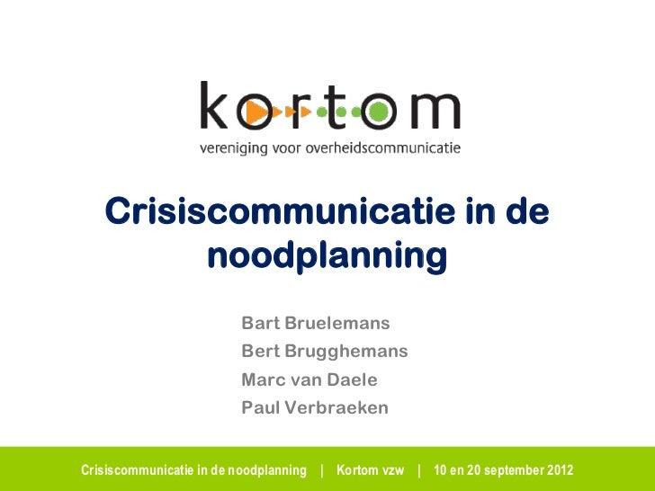 Crisiscommunicatie in de         noodplanning                        Bart Bruelemans                        Bert Brugghema...
