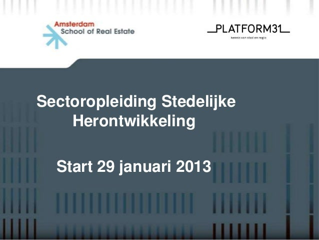 Sectoropleiding Stedelijke    Herontwikkeling  Start 29 januari 2013