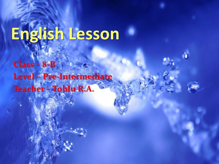 English LessonClass – 8-BLevel – Pre-IntermediateTeacher – Tohlu R.A.