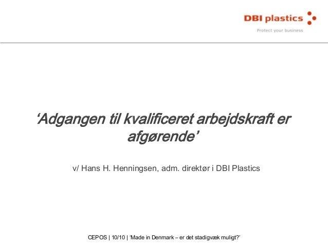 'Adgangen til kvalificeret arbejdskraft er afgørende' v/ Hans H. Henningsen, adm. direktør i DBI Plastics  CEPOS | 10/10 |...