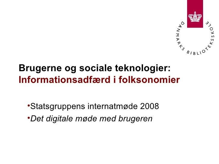 Brugerneog sociale teknologier:  Informationsadfærd ifolksonomier     <ul><li>Statsgruppens internatmøde 2008  </li></u...
