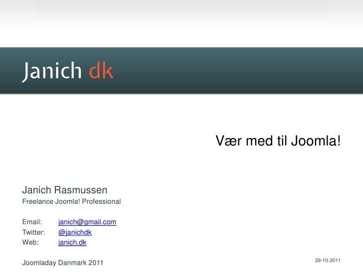 Janich dk                                 Vær med til Joomla!Janich RasmussenFreelance Joomla! ProfessionalEmail:     jani...