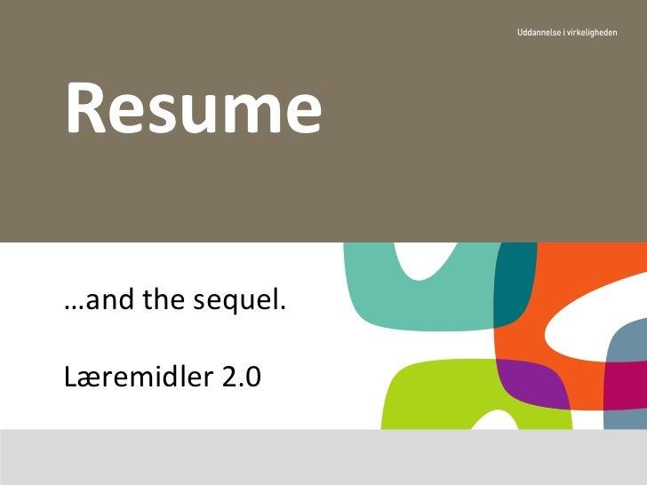 Resume…and the sequel.Læremidler 2.0