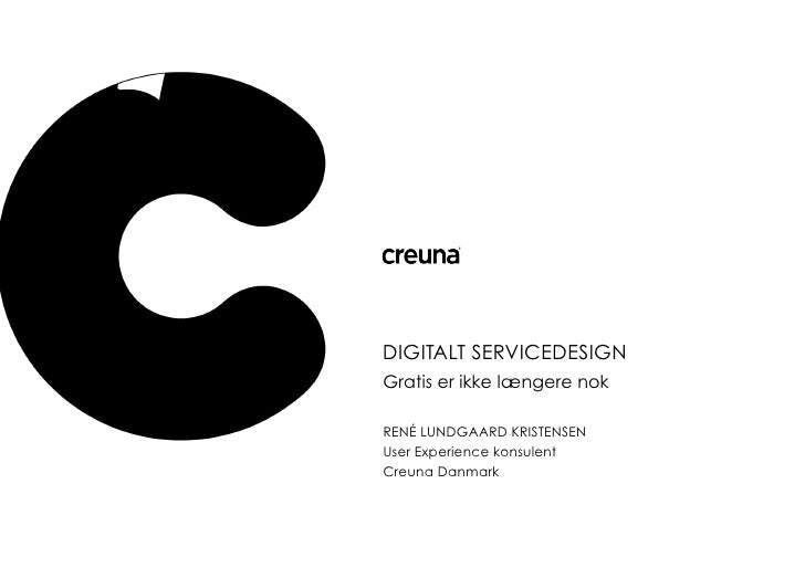 DIGITALT SERVICEDESIGN Gratis er ikke længere nok  RENÉ LUNDGAARD KRISTENSEN User Experience konsulent Creuna Danmark