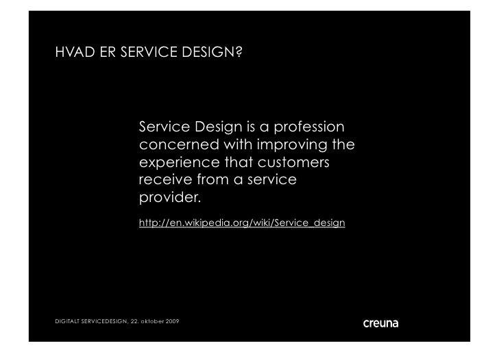 HVAD ER SERVICE DESIGN?                                Service Design is a profession                            concerned...