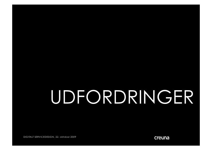 UDFORDRINGER DIGITALT SERVICEDESIGN, 22. oktober 2009   © Creuna