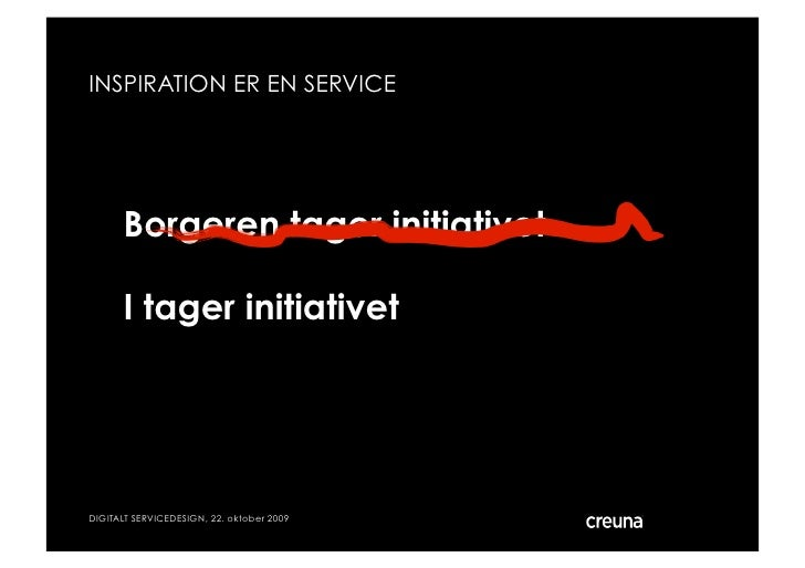 INSPIRATION ER EN SERVICE           Borgeren tager initiativet        I tager initiativet     DIGITALT SERVICEDESIGN, 22. ...
