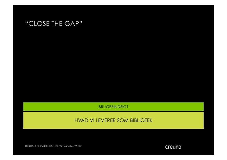 """""""CLOSE THE GAP""""                                                BRUGERINDSIGT                                     HVAD VI L..."""