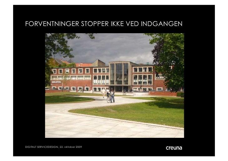 FORVENTNINGER STOPPER IKKE VED INDGANGEN     DIGITALT SERVICEDESIGN, 22. oktober 2009   © Creuna