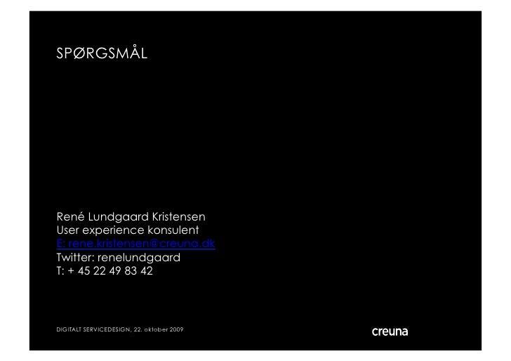 SPØRGSMÅL     René Lundgaard Kristensen User experience konsulent E: rene.kristensen@creuna.dk Twitter: renelundgaard T: +...