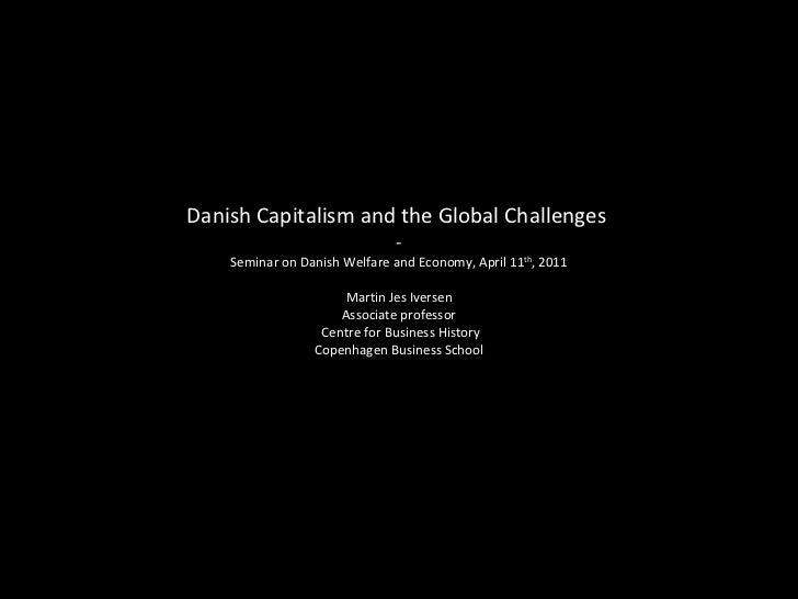 Danish Capitalism and the Global Challenges  -   Seminar on Danish Welfare and Economy, April 11 th , 2011  Martin Jes I...