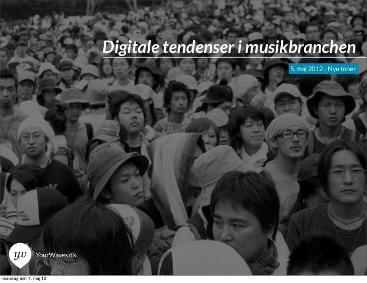 Digitale tendenser i musikbranchen                                                       5. maj 2012 - Nye toner          ...