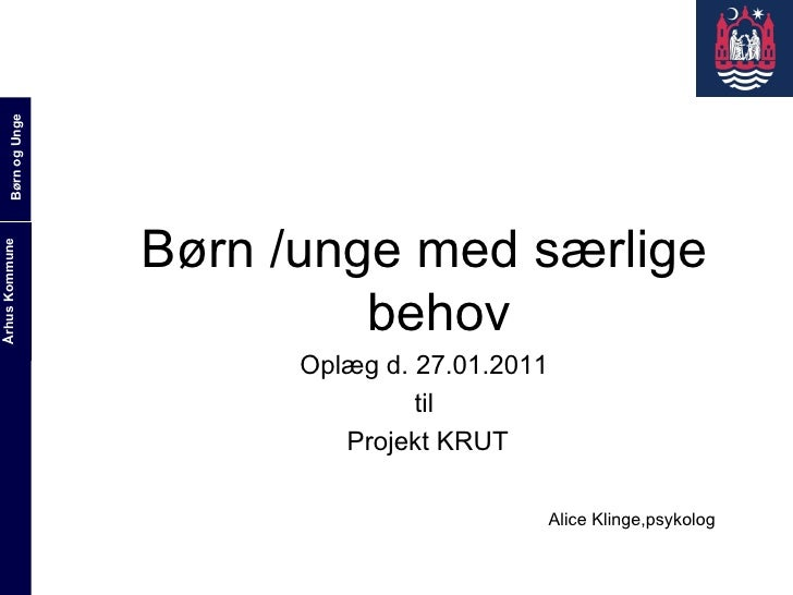 <ul><li>Børn /unge med særlige behov </li></ul><ul><li>Oplæg d. 27.01.2011 </li></ul><ul><li>til </li></ul><ul><li>Projekt...