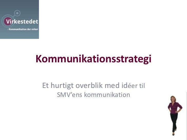 Kommunikationsstrategi<br />Et hurtigt overblik med idéer til SMV'ens kommunikation<br />