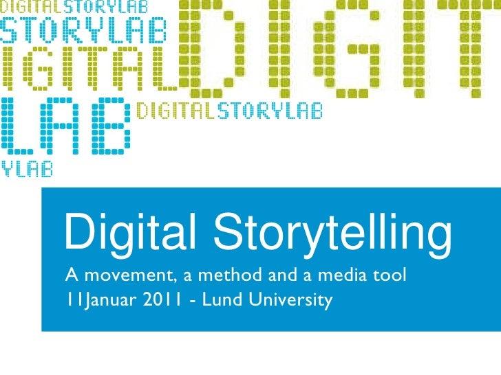 Digital Storytelling A movement, a method and a media tool  11Januar 2011 - Lund University