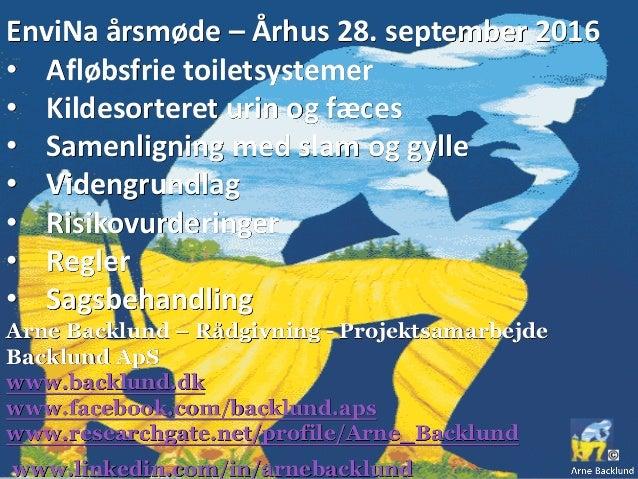 EnviNa årsmøde – Århus 28. september 2016 • Afløbsfrie toiletsystemer • Kildesorteret urin og fæces • Samenligning med sla...
