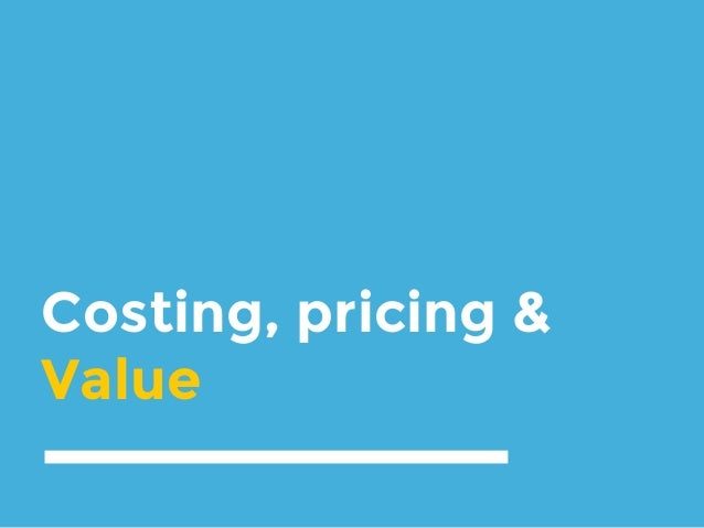 Costing, pricing & Value