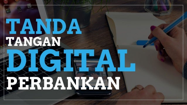 DIGITAL TANDA TANGAN PERBANKAN