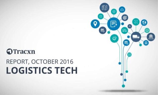 Logistics Tech Report – October 2016 Tracxn World's Largest Startup Research Platform 2