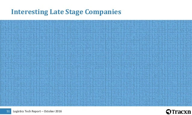 Logistics Tech Report – October 201652 Interesting Late Stage Companies