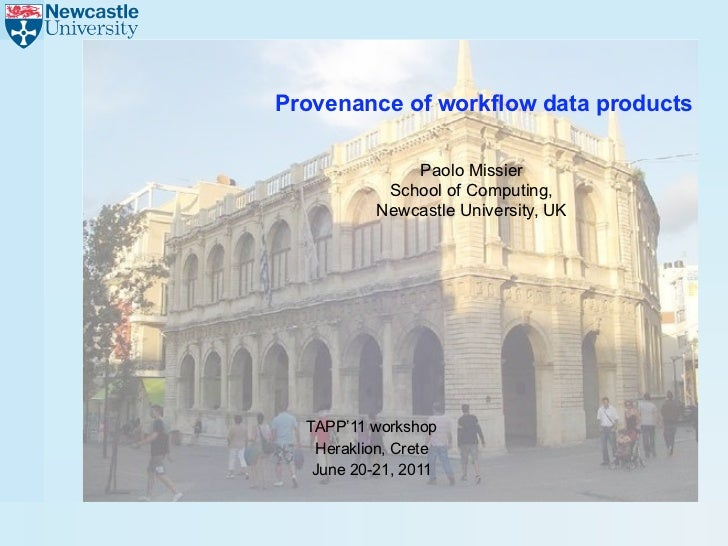 Provenance of workflow data products               Paolo Missier            School of Computing,           Newcastle Unive...