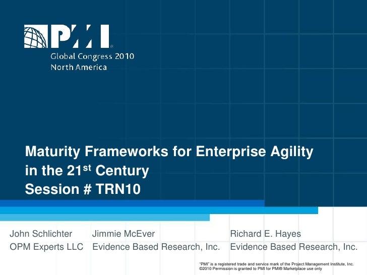 Maturity Frameworks for Enterprise Agility in the 21st CenturySession # TRN10<br />John Schlichter<br />OPM Experts LLC<br...