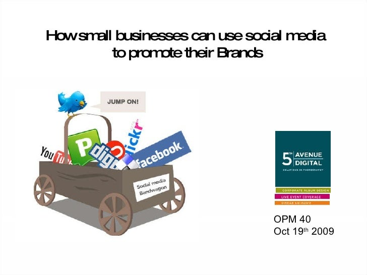 How small businesses can use social media to promote their Brands OPM 40 Oct 19 th  2009