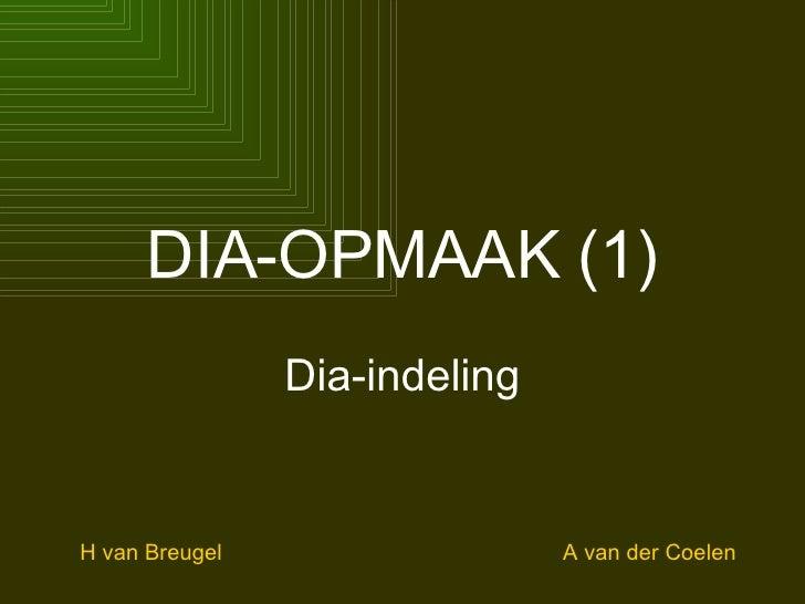DIA-OPMAAK (1) Dia-indeling H van Breugel A van der Coelen