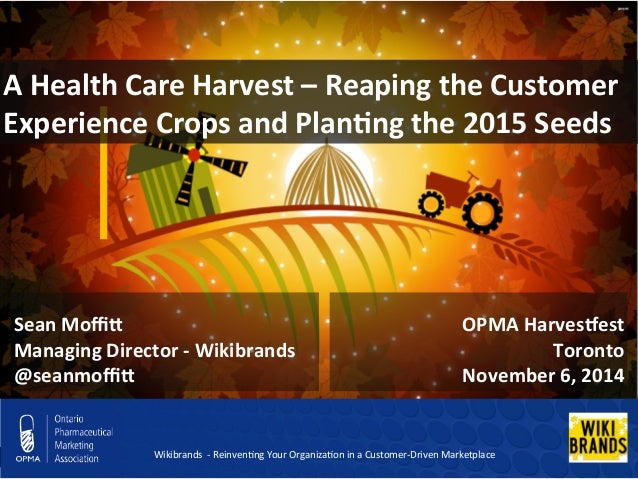 A  Health  Care  Harvest  –  Reaping  the  Customer  Experience  Crops  and  Plan;ng  the  2015  Seeds  OPMA  HarvesCest  ...