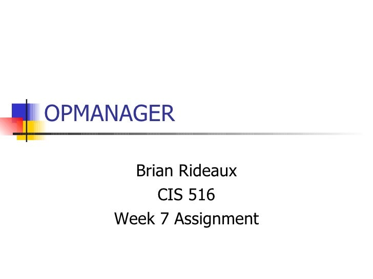 OPMANAGER Brian Rideaux CIS 516 Week 7 Assignment