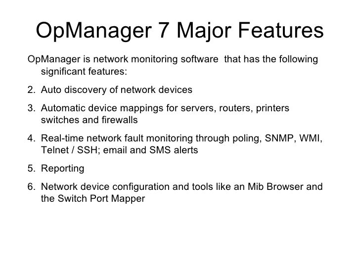 OpManager 7 Major Features <ul><li>OpManager is network monitoring software  that has the following significant features: ...