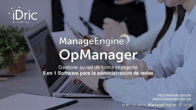 Gestione su red de forma inteligente 5 en 1 Software para la administración de redes http://www.idric.com.mx www.manageeng...