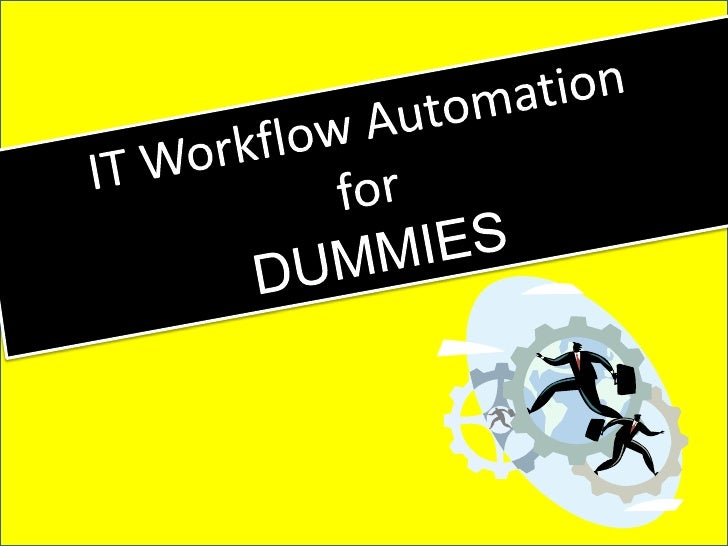 "What is IT Workflow Automation?Dictionary defines workflow automation as…""as the technique, method, or system of operating..."