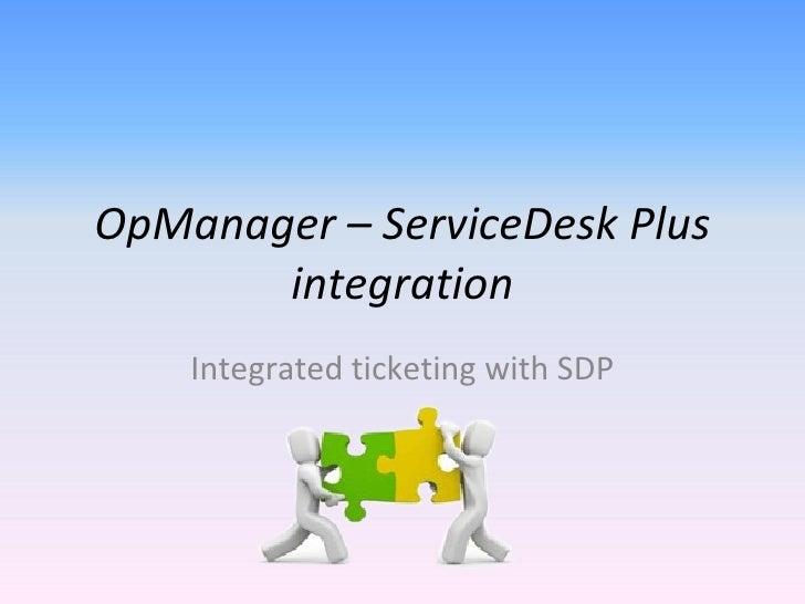 OpManager – ServiceDesk Plus integration Integrated ticketing with SDP
